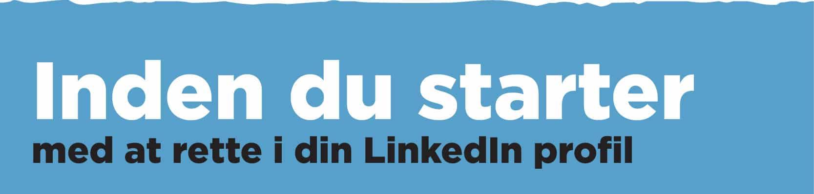 Inden du begynder at rette i din LinkedIn profil