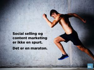 Social selling og content marketing er ikke en spurt. Det er en maraton