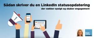 Blogindlæg om, hvordan du skriver en LinkedIn statusopdatering der vaekker opsigt og skaber engagement