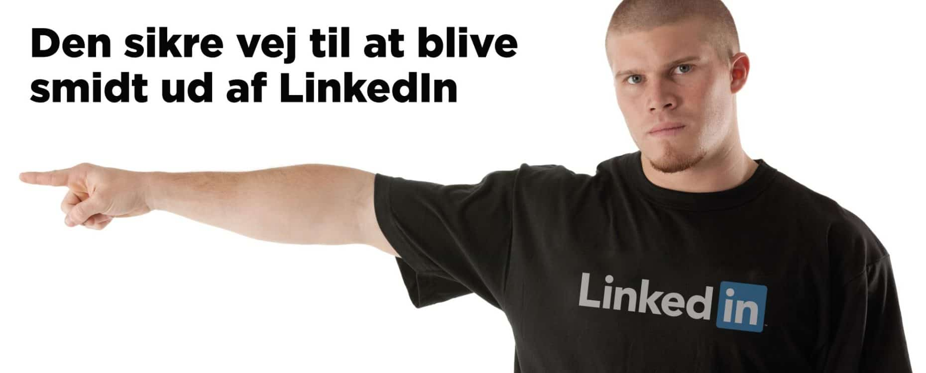 Blogindlæg om hvad der skal til for at du bliver smidt ud af LinkedIn