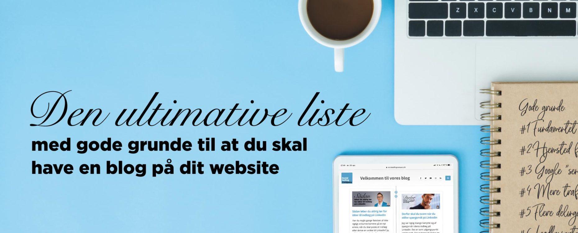 Blogindlæg med den ultimative liste med gode grunde til at du skal have en blog på dit website