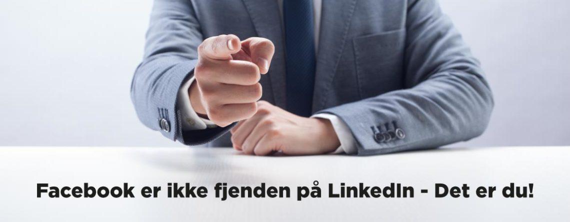 Blogindlæg og podcast episode om at Facebook er ikke fjenden på LinkedIn - Det er du!