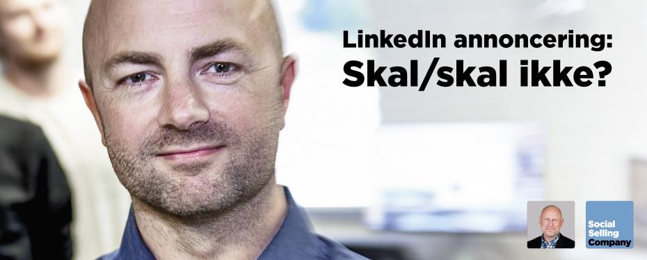 LinkedIn annoncering: Skal/skal ikke?
